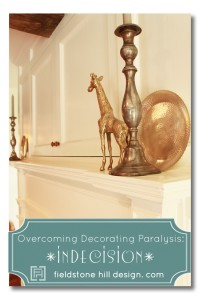 Overcoming Decorating Paralysis Series: Indecision !!  tackled by Fieldstone Hill Design
