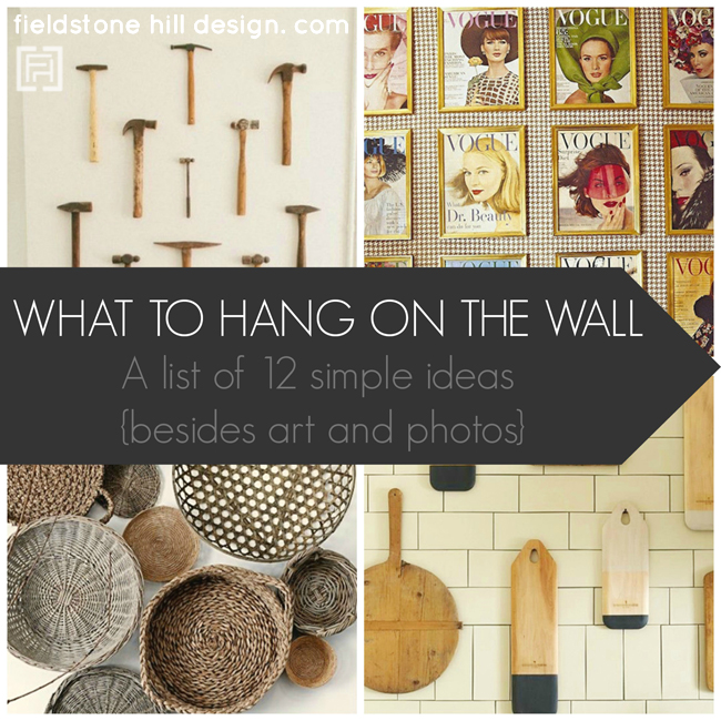 What to hang on the Wall, a list of 12 ideas from Fieldstone Hill Design