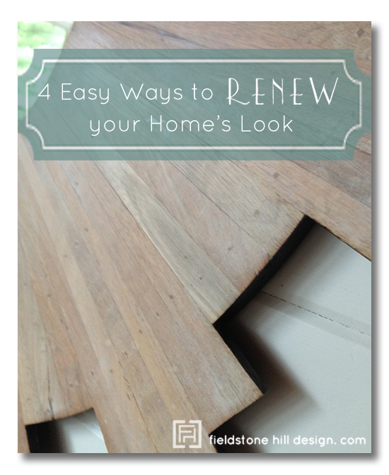 4 easy ways to renew your homes look by Fieldstone Hill Design