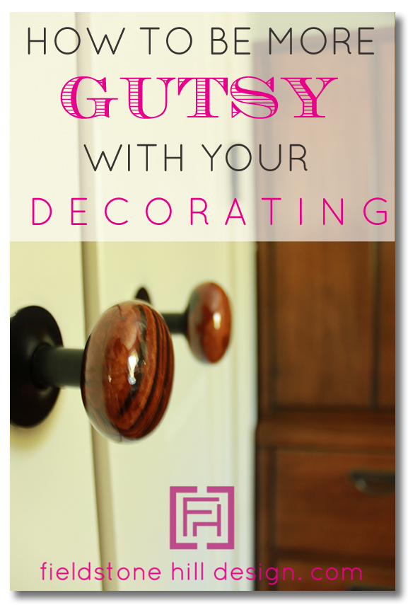 How to be more gutsy with your decorating, instantly via Fieldstone Hill Design