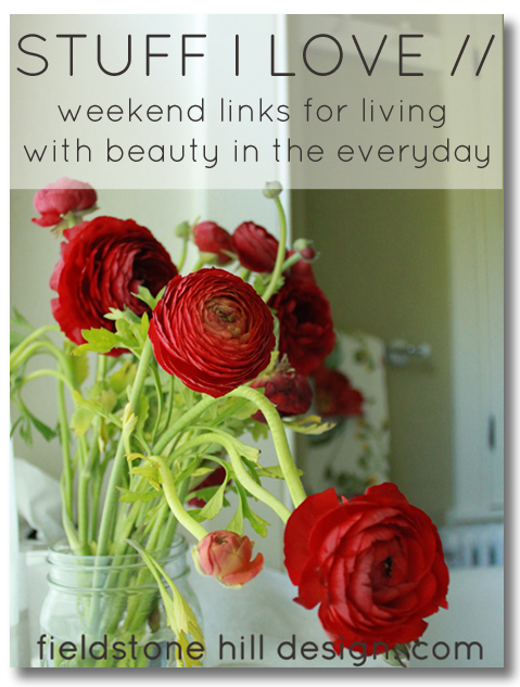Stuff I love {weekend links via Fieldstone Hill Design}