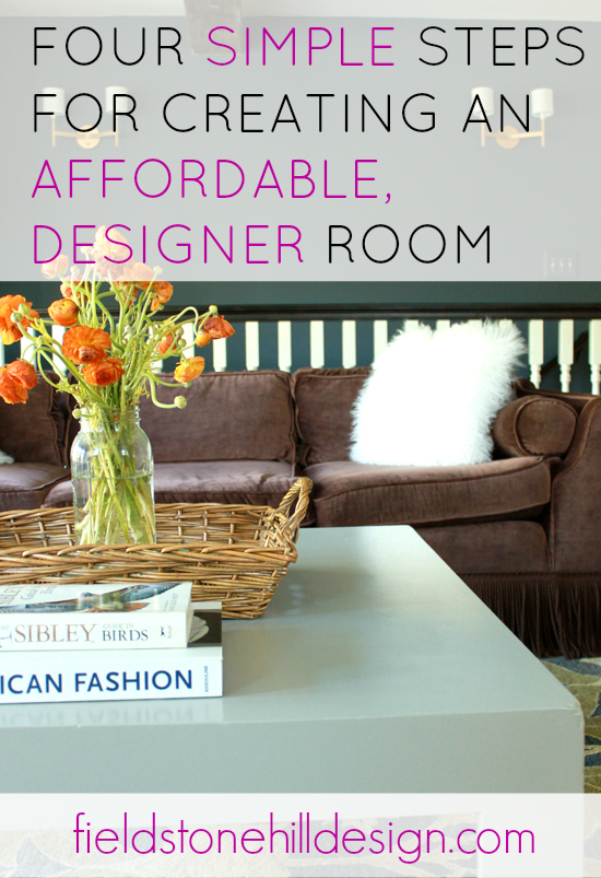 Four Simple Steps for creating an affordable designer room via Fieldstone Hill Design