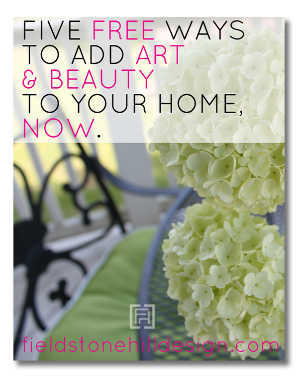 Five Free Ways to Add Art and Beauty to your home, now via Fieldstone Hill Design @fieldstonehill