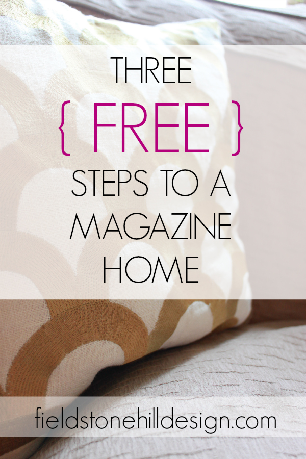 three free steps to a magazine home via interior designer @fieldstonehill