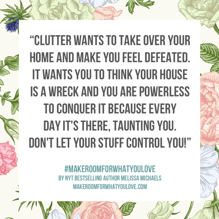 Clutter wants to take over and make you feel powerless